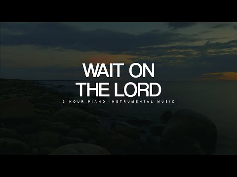 Alone With God: 3 Hour Prayer Time Music   Wait on The Lord   Christian Meditation & Prayer Music