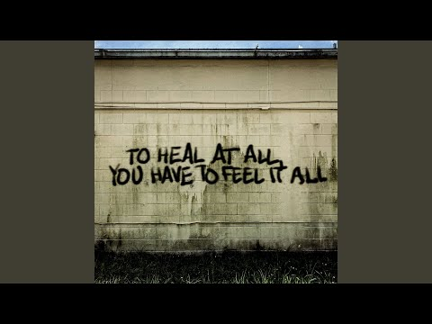 To Heal at All, You Have to Feel It All