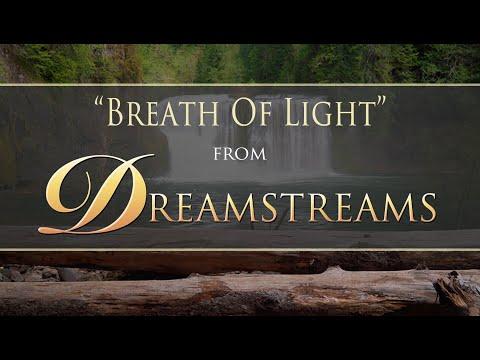 BREATH OF LIGHT -  From DREAMSTREAMS - by Dean Evenson