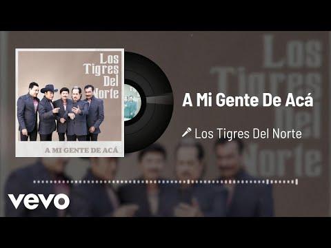 Los Tigres Del Norte - A Mi Gente De Acá (Audio)