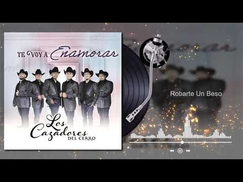 Los Cazadores Del Cerro - Robarte Un Beso - Te Voy A Enamorar (Audio)