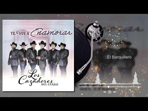 Los Cazadores Del Cerro - El Barquillero - Te Voy A Enamorar (Audio)