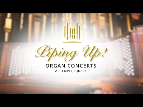 Piping Up! Organ Concert at Temple Square   September 22, 2021
