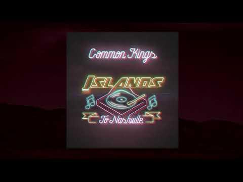 👑 Common Kings - Islands To Nashville (Audio)