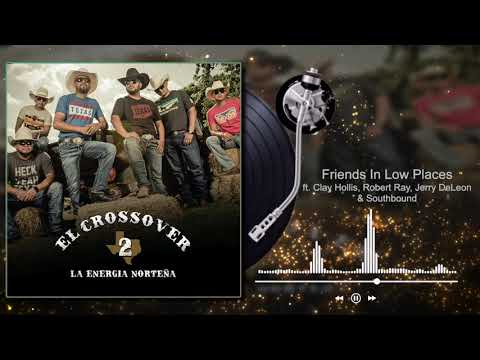 La Energía Norteña - Friends In Low Places ft Clay Hollis, Robert Ray, Jerry DeLeon - El Crossover 2