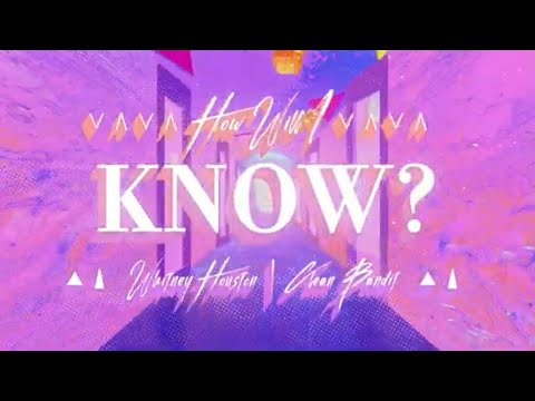 """Whitney Houston x Clean Bandit – """"How Will I Know"""" (Lyric Video)"""