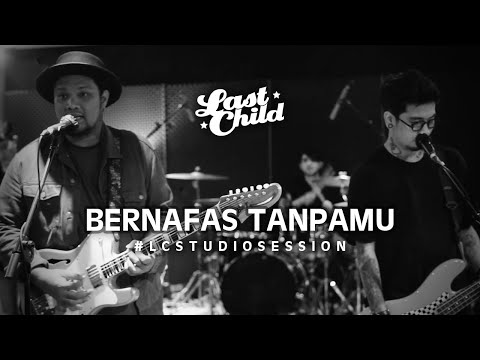 Last Child - Bernafas Tanpamu | #LCStudioSession