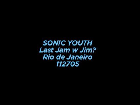 Sonic Youth Last Jam w Jim? 112705