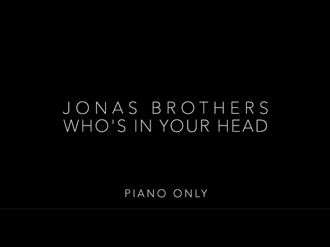 Who's in Your Head Piano Only - Jonas Brothers Cover Female Key with Lyrics