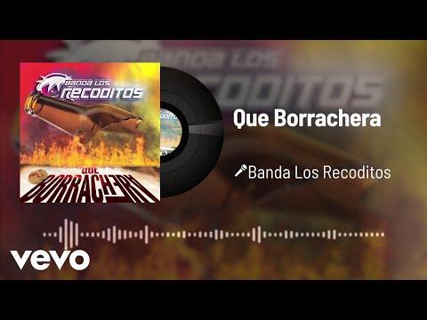 Banda Los Recoditos - Que Borrachera (Audio)