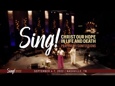 Sing! 2022: Christ Our Hope In Life And Death Trailer